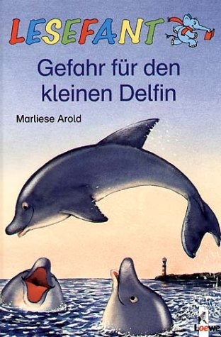 Gefahr für den kleinen Delfin von Marliese Arold